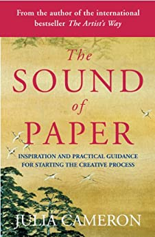 The Sound of Paper: Inspiration and Practical Guidance for Starting the Creative Process by [Cameron, Julia]