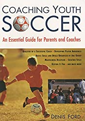 Coaching Youth Soccer: An Essential Guide for Parents and Coaches by Denis Ford (2001-01-01)