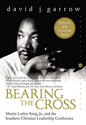 Bearing the Cross: Martin Luther King, Jr., and the Southern Christian Leadership Conference (Perennial Classics) por David J. Garrow