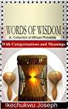 Words of Wisdom: A Collection of African Proverbs with Categorizations and Meanings