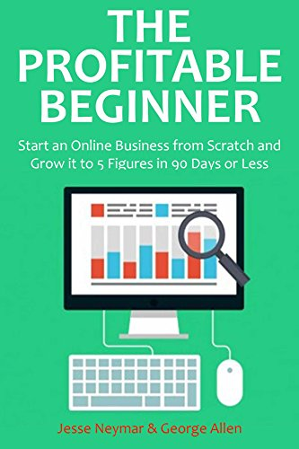 The Profitable Beginner Bundle: Start an Online Business from Scratch and Grow it to 5 Figures in 90 Days or Less (English Edition)