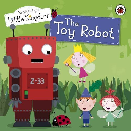 ben-and-hollys-little-kingdom-the-toy-robot-storybook-ben-hollys-little-kingdom-by-ladybirdladybird-