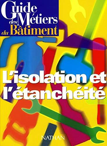Guide des métiers du bâtiment :L'Isolation et l'étanchéité par Bernard Lehembre