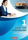 Gro?- und Au?enhandel: Band 1 - Arbeitsbuch mit Lernsituationen