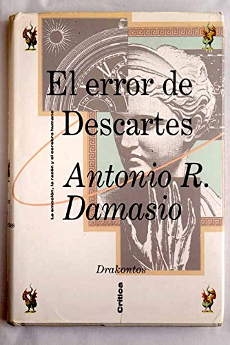 El error de Descartes. La emoción, la razón y el cerebro humano.