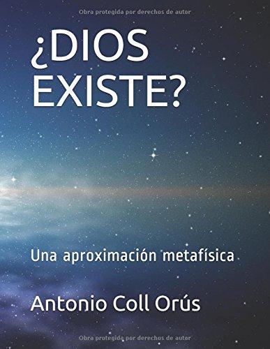 Descargar Libro ¿DIOS EXISTE?: Una aproximación metafísica de Sr Antonio Coll Orús