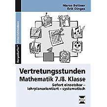 Vertretungsstunden Mathematik 7./8. Klasse: Sofort einsetzbar - lehrplanorientiert - systematisch