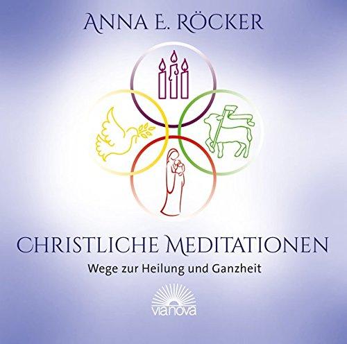 Christliche Meditationen: Wege zur Heilung und Ganzheit