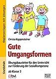 Gute Umgangsformen: Übungsbausteine für den Unterricht zur Förderung der Sozialkompetenz ab Klasse 3 - Christa Koppensteiner