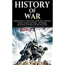 History of War: Military History: An Overview of The Most Important Battles, Leaders and People - All Shaping The: History of Warfare, and The Art of War ... War, Vietnam War Book 1) (English Edition)