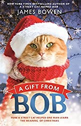 A Gift from Bob: How a Street Cat Helped One Man Learn the Meaning of Christmas by James Bowen (2016-10-18)