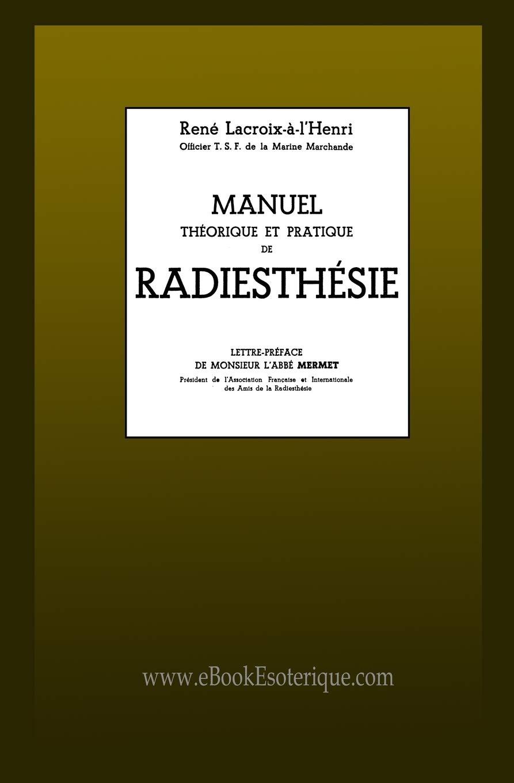 Manuel théorique et pratique de Radiesthésie: Préface de l'abbé Mermet