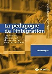 La pédagogie de l'intégration: Des systèmes d'éducation et de formation au coeur de nos sociétés