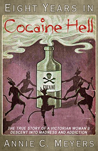 Eight Years in Cocaine Hell: The True Story of a Victorian Woman's Descent into Madness and Addiction (English Edition)