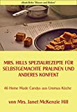 Mrs. Hills SpezialRezepte für selbstgemachte Pralinen und anderes Konfekt: 46 Home MADE Candys aus...