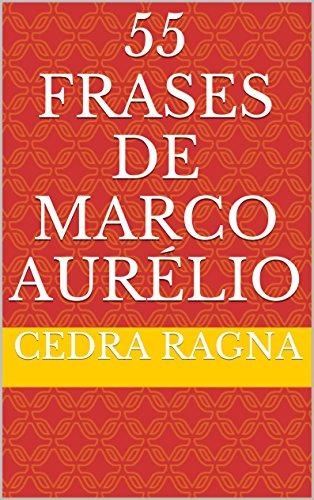 55 Frases de Marco Aurélio (Portuguese Edition) por Cedra Ragna