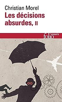 Les décisions absurdes (Tome 2) - Comment les éviter par [Morel, Christian]