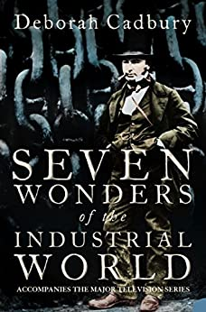 Seven Wonders of the Industrial World (Text Only Edition) by [Cadbury, Deborah]