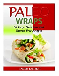 Paleo Wraps: 50 Easy, Delicious and Gluten Free Recipes by Tammy Lambert (2014-08-08)