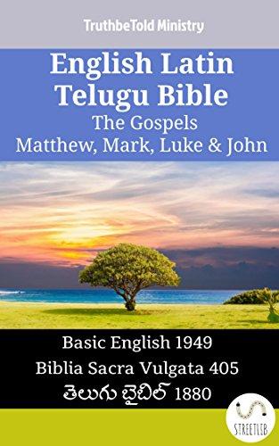 English Latin Telugu Bible - The Gospels - Matthew, Mark, Luke & John: Basic English 1949 - Biblia Sacra Vulgata 405 - తెలుగు బైబిల్ 1880 (Parallel Bible Halseth English)