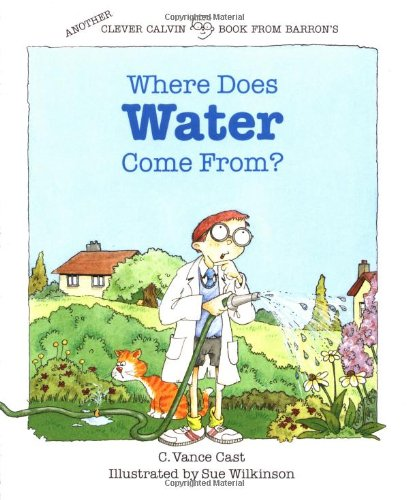 Where Does Water Come From? (The Clever Calvin Series) por C. Vance Cast