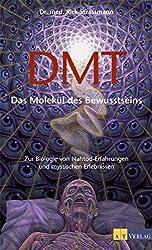 DMT - Das Molekül des Bewusstseins: Zur Biologie von Nahtod-Erfahrungen und mystischen Erlebnissen