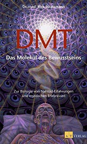 DMT: Das Molekül des Bewusstseins. Zur Biologie von Nahtod-Erfahrungen und mystischen Erlebnissen