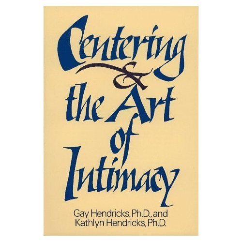 Centering and the Art of Intimacy by Gay Hendricks (1984-11-01)