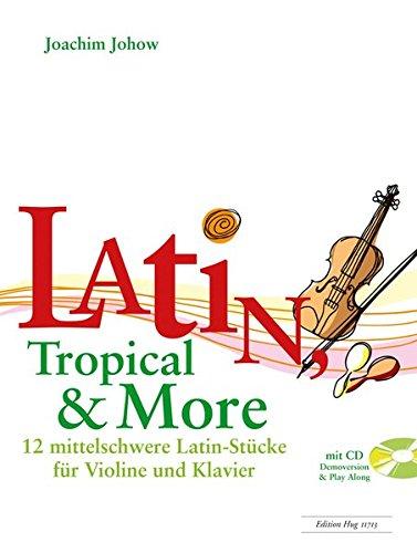 Latin, Tropical & More - 12 mittelschwere Latin-Stücke für Violine und Klavier