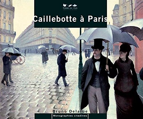 CAILLEBOTTE IN PARIS par DELARUE BRUNO