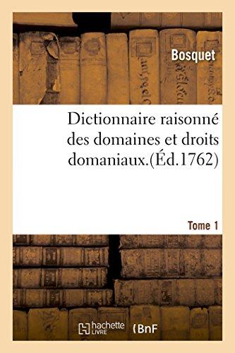 Dictionnaire raisonné des domaines et droits domaniaux. Tome 1
