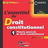 L'essentiel du droit constitutionnel 2014-2015 : Tome 1, Théorie générale du droit constitutionnel