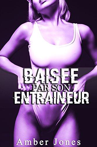 Baise Par Son Entraneur (+Histoire BONUS): (Nouvelle rotique, Tabou, Domination, Alpha Male, Interdit, New Romance Adulte)