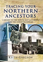 Tracing Your Northern Ancestors:A Guide to the North East & Cumbria for the Family Historian: A Guide to the North East and Cumbria for the Family Historian (Tracing Your Family)