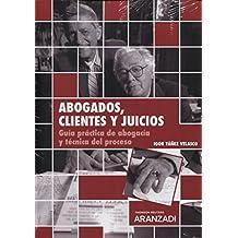 Abogados, clientes y juicios (Papel + e-book): Guía práctica de abogacía y técnica del proceso (Monografía)
