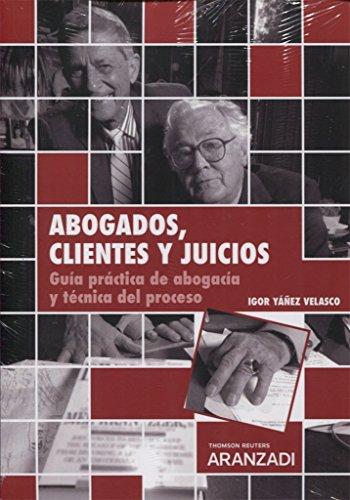 Foto de Abogados, clientes y juicios (Papel + e-book): Guía práctica de abogacía y técnica del proceso (Monografía)