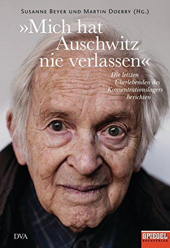 »Mich hat Auschwitz nie verlassen«: Überlebende des Konzentrationslagers berichten - Ein SPIEGEL-Buch