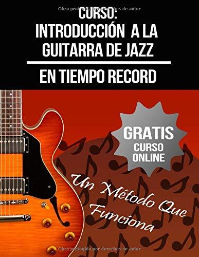 Curso: Introducción a la Guitarra de Jazz: (+ Curso en Vídeo) (Curso De Guitarra)