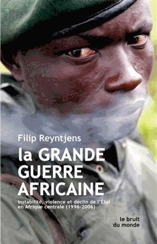 La Grande guerre africaine: Instabilité, violence et déclin de l'État en Afrique centrale (1996-2006)