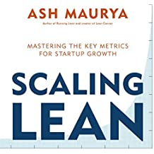 Scaling Lean: Mastering the Key Metrics for Startup Growth by Ash Maurya (2016-06-30)