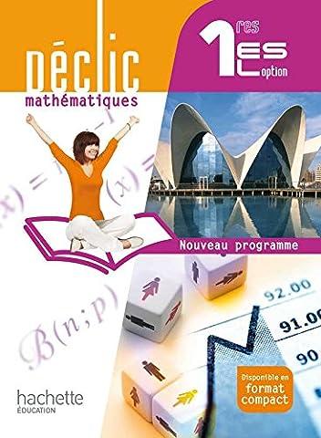 Déclic Mathématiques 1res ES / L option - Livre élève Grand format - Edition 2011