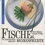 Fische &amp, Meeresfrüchte : von Spitzenköchen zubereitet.