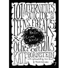 Hello Cruel World: 101 Alternatives to Suicide for Teens, Freaks, and Other Outlaws (English Edition)