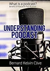 What is a Podcast: Understanding Podcast: Benefits of Podcast to Your Business (English Edition)