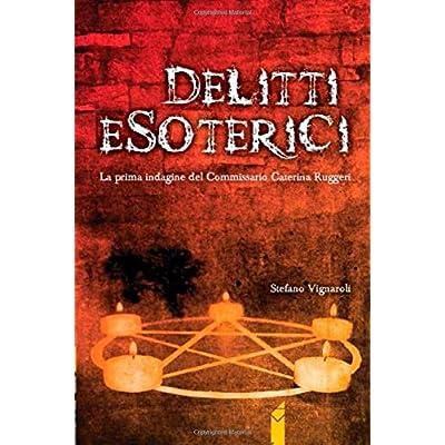 Delitti Esoterici: La Prima Indagine Del Commissario Caterina Ruggeri: Volume 1