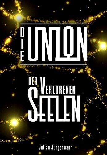 Die Union der verlorenen Seelen (Union-Trilogie 1)