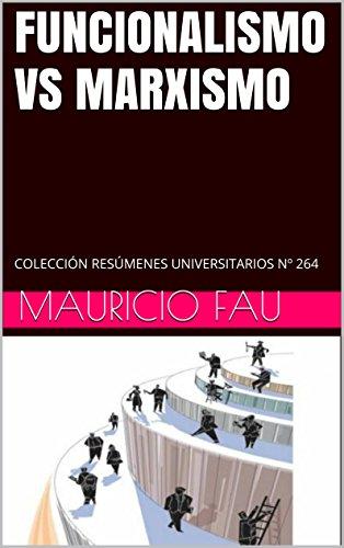 FUNCIONALISMO VS MARXISMO: COLECCIÓN RESÚMENES UNIVERSITARIOS Nº 264