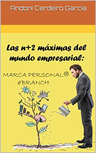 Las n+2 maximas del mundo empresarial: Marca personal:  #Branch (ACG nº 1) por Andoni Cerdeiro Garcia