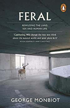 Feral: Searching for Enchantment on the Frontiers of Rewilding by [Monbiot, George]
