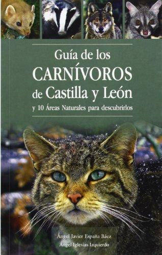 Guia de los carnivoros de Castilla y León y 10 areas naturales para descubrir